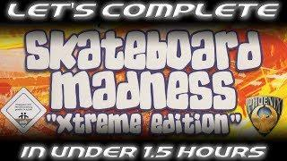 LET'S COMPLETE SKATEBOARD MADNESS XTREME EDITION IN UNDER 1 AND A HALF HOURS