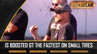 Is Streetoutlaws Boosted Gt the fastest on small tire ?