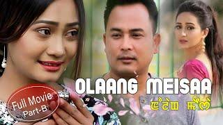 Olaang Meisaa Full Movie Part- B || Official Release Full HD