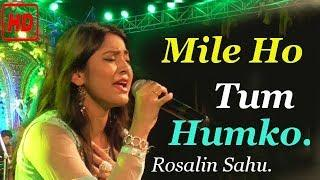 ROSALIN SAHU - MILE HO TUM HUMKO I HD I STAGE PERFORMANCE I FEMALE COVER VERSION
