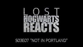 """Hogwarts Reacts: LOST - S03E07 """"Not in Portland"""""""