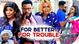 FOR BETTER FOR TROUBLE 5&6(Trending New Movie)DESTINY ETIKO/FLASH BOY/LUCHY DONALD 2021 LATEST MOVIE