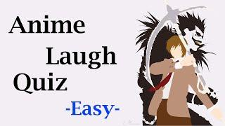 "Anime Laugh Quiz - 20 characters [""Easy""]"