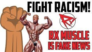 Fight Racism - RX Muscle is FAKE NEWS!