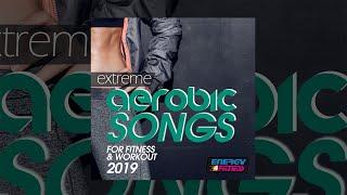 E4F - Extreme Aerobic Songs For Fitness & Workout 2019 - Fitness & Music 2019